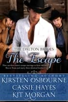 The Escape (A Prologue) - The Dalton Brides, #1 ebook by Cassie Hayes, Kirsten Osbourne, Kit Morgan