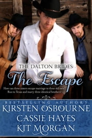 The Escape (A Prologue) - The Dalton Brides, #1 ebook by Cassie Hayes,Kirsten Osbourne,Kit Morgan