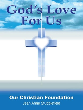Gods Love For Us Our Christian Foundation Ebook By Jean Anne