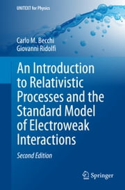 An Introduction to Relativistic Processes and the Standard Model of Electroweak Interactions ebook by Carlo M. Becchi,Giovanni Ridolfi