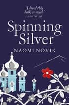 Spinning Silver eBook by Naomi Novik