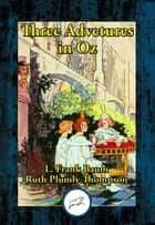 Three Adventures in OZ ebook by Ruth Plumly Thompson, L. Frank Baum