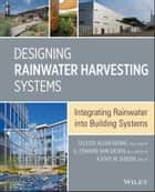 Designing Rainwater Harvesting Systems - Integrating Rainwater into Building Systems ebook by Celeste Allen Novak, Eddie Van Giesen, Kathy M. DeBusk