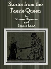Stories from the Faerie Queen ebook by Edmund Spenser and Jeanie Lang