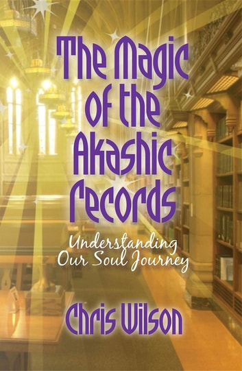The magic of the akashic records ebook by chris wilson the magic of the akashic records understanding our soul journey ebook by chris wilson fandeluxe Image collections