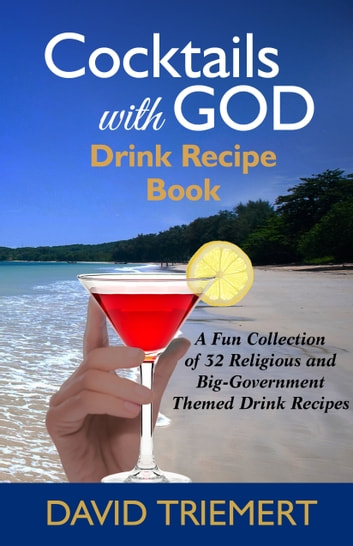 Cocktails with God Drink Recipe Book ebook by David Triemert