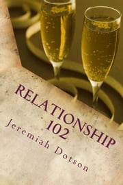 Relationship 102 ebook by jeremiah dotson