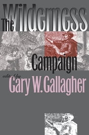 The Wilderness Campaign ebook by Gary W. Gallagher