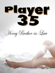Player 35: Horny Brother-in-Law ebook by John Redfield