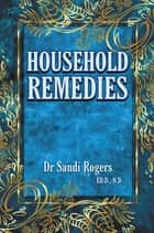 Household Remedies: Back to Basics ebook by Dr Sandi Rogers, Laila Savolainen