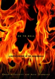 Go to Hell - A Heated History of the Underworld ebook by Chuck Crisafulli,Kyra Thompson