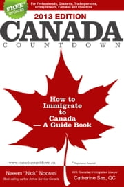 Canada Countdown. How to Immigrate to Canada - A Guide Book ebook by Naeem 'Nick' Noorani with Catherine Sas QC