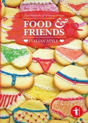 Food & Friends - ❤ ITALIAN STYLE ❤ ebook by Tina Ferraiuolo, Cristiana Ordioni