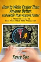 How to Write Faster Than Anyone Better, and Better Than Anyone Faster ebook by Kerry Cox