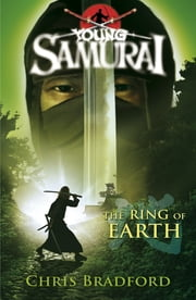 Young Samurai: The Ring of Earth - The Ring of Earth ebook by Chris Bradford