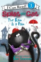 Splat the Cat: The Rain Is a Pain - I Can Read Level 1 ebook by Rob Scotton, Rob Scotton