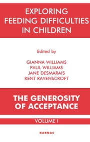 Exploring Feeding Difficulties in Children - The Generosity of Acceptance ebook by Jane Desmarais,Jane Desmarais,Kent Ravenscroft,Gianna Williams,Paul Williams