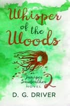 Whisper of the Woods ebook by D. G. Driver