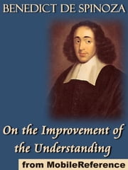 On The Improvement Of The Understanding: (Tractatus De Intellectus Emendatione) (Mobi Classics) ebook by Benedict de Spinoza,R. H. M. Elwes (Translator)