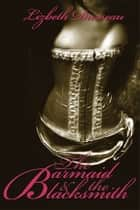 The Barmaid & The Blacksmith ebook by Lizbeth Dusseau