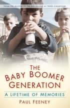 The Baby Boomer Generation - A Lifetime of Memories ebook by Paul Feeney