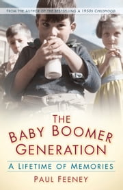 Baby Boomer Generation - A Lifetime of Memories ebook by Paul Feeney