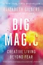 Big Magic - Creative Living Beyond Fear ebook by