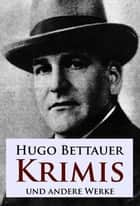 Krimis - und andere Werke ebook by Hugo Bettauer