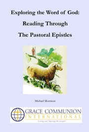 Exploring the Word of God: Reading Through the Pastoral Epistles ebook by Michael Morrison