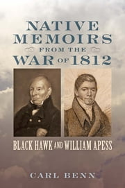 Native Memoirs from the War of 1812 - Black Hawk and William Apess ebook by Carl Benn