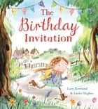 The Birthday Invitation eBook by Lucy Rowland, Laura Hughes