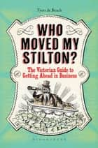 Who Moved My Stilton? - The Victorian Guide to Getting Ahead in Business ebook by Alan Tyers, Beach