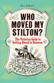 Who Moved My Stilton? - The Victorian Guide to Getting Ahead in Business ebook by Alan Tyers,Beach