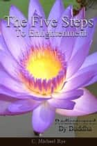 The Five Steps To Enlightenment ebook by C. Michael Rye