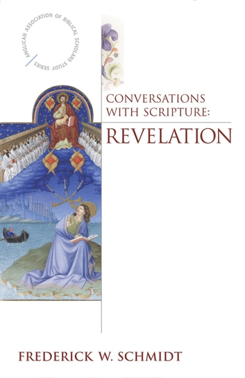 Conversations with Scripture: Revelation ebook by Frederick W. Schmidt