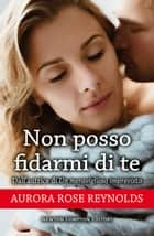 Non posso fidarmi di te ebook by Aurora Rose Reynolds