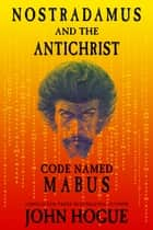 Nostradamus and the Antichrist--Code Named: Mabus ebook by John Hogue