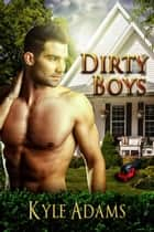 Dirty Boys ebook by Kyle Adams