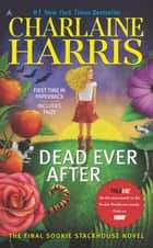 Dead Ever After - A Sookie Stackhouse Novel ebook by Charlaine Harris