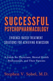 Successful Psychopharmacology: Evidence-Based Treatment Solutions for Achieving Remission ebook by Stephen V. Sobel