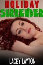 Holiday Surrender - Adult Content ebook by Lacey Layton