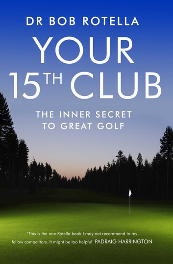 Your 15th Club - The Inner Secret to Great Golf ebook by Dr. Bob Rotella