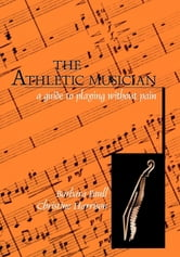 The Athletic Musician - A Guide to Playing Without Pain ebook by Barbara Paull,Christine Harrison