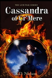 Cassandra of Cr'Mere, Book Two of the Lich War Series ebook by KD Nielson