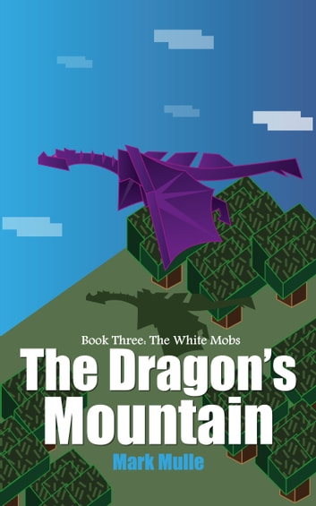 The Dragon's Mountain, Book Three: The White Mobs ebook by Mark Mulle