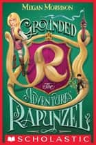 Grounded: The Adventures of Rapunzel (Tyme #1) ebook by Megan Morrison