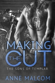 Making the Cut - The Sons of Templar MC, #1 ebook by Anne Malcom