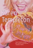 PLAYING FOR KEEPS ebook by Karen Templeton