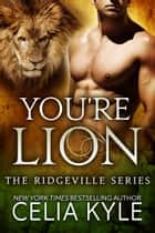 You're Lion (BBW Paranormal Shapeshifter Romance) ebook by Celia Kyle
