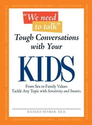 We Need To Talk Tough Conversations With Your Kids: From Sex to Family Values Tackle Any Topic with Sensitivity and Smarts ebook by Richard Heyman